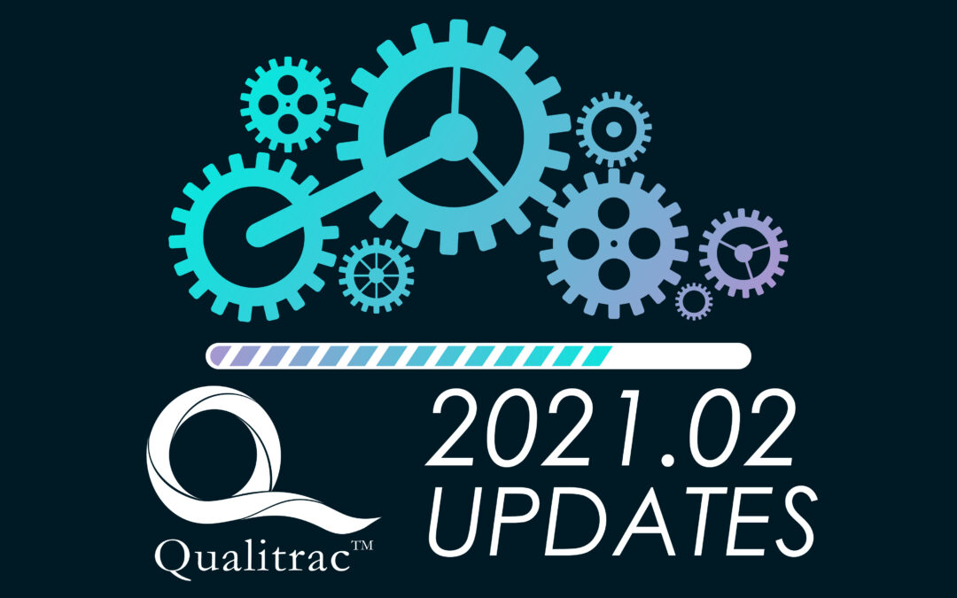 Qualitrac 2021.02 Release – Updates and Enhancements