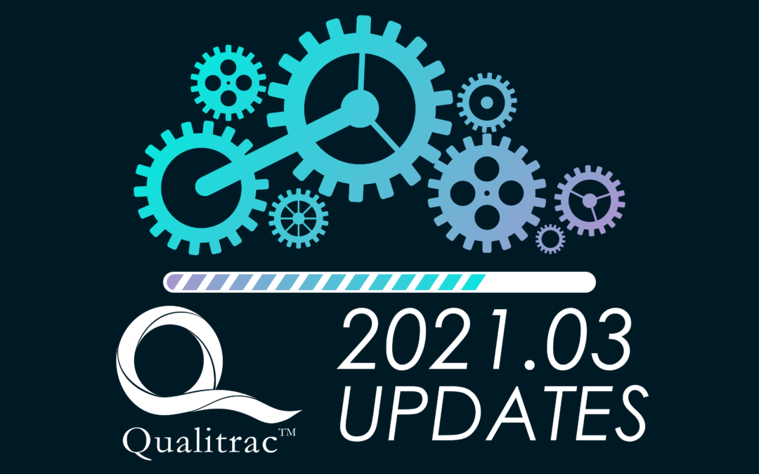 Qualitrac 2021.03 Release – Updates and Enhancements